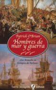 HOMBRES DE MAR Y GUERRA (LA ARMADA EN TIEMPOS DE NELSON) - 9788435039918 - PATRICK O BRIAN