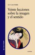 VEINTE LECCIONES SOBRE LA IMAGEN Y EL SENTIDO - 9788437606118 - GUY GAUTHIER