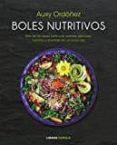 BOLES NUTRITIVOS: MAS DE 60 IDEAS PARA UNA COMIDA DELICIOSA, NUTRITIVA Y DIVERTIDA EN UN UNICO BOL - 9788448023218 - AUXY ORDOÑEZ