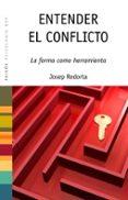 ENTENDER EL CONFLICTO: LA FORMA COMO HERRAMIENTA - 9788449320118 - JOSEP REDORTA