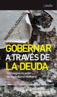 GOBERNAR A TRAVES DE LA DEUDA: TECNOLOGIAS DE PODER DEL CAPITALISMO NEOLIBERAL - 9788461090518 - MAURIZZIO LAZZARATO