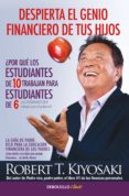 DESPIERTA EL GENIO FINANCIERO DE TUS HIJOS: LA GUIA DE PADRE RICO PARA LA EDUCACION FINANCIERA DE LOS PADRES - 9788466332118 - ROBERT T. KIYOSAKI