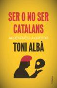 SER O NO SER CATALANS - 9788466417518 - TONI ALBA