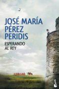 ESPERANDO AL REY - 9788467045918 - JOSE MARIA PEREZ PERIDIS