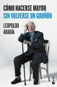 COMO HACERSE MAYOR SIN VOLVERSE UN GRUÑON - 9788467046618 - LEOPOLDO ABADIA