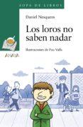 LOS LOROS NO SABEN NADAR - 9788467871418 - DANIEL NESQUENS
