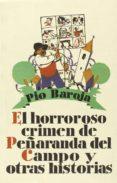 EL HORROROSO CRIMEN DE PEÑARANDA DEL CAMPO Y OTRAS HISTORIAS - 9788470350818 - PIO BAROJA