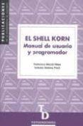 EL SHELL KORN: MANUAL DE USUARIO Y PROGRAMADOR - 9788479085018 - FRANCISCO MACIA PEREZ