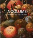 INCOLUME. BODEGONES DEL SIGLO DE ORO (CAST) - 9788480432818 - VV.AA.
