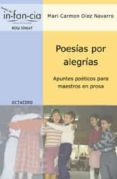 POESIAS POR ALEGRIAS: APUNTES POETICOS PARA MAESTROS EN PROSA - 9788480636018 - CARMEN DIEZ NAVARRO