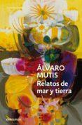 RELATOS DE MAR Y TIERRA - 9788483465318 - ALVARO MUTIS