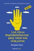LOS CINCO MANDAMIENTOS PARA TENER UNA VIDA PLENA - 9788490321218 - BRONNIE WARE