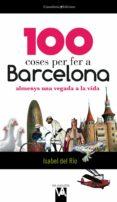 100 COSES PER FER A BARCELONA - 9788490341018 - ISABEL DEL RIO