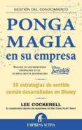 PONGA MAGIA EN SU EMPRESA: 10 ESTRATEGIAS DE SENTIDO COMUN DESARR OLLADAS EN DISNEY - 9788492452118 - LEE COCKERELL