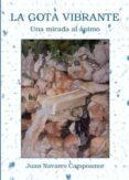 LA GOTA VIBRANTE: UNA MIRADA DE ANIMO - 9788494440618 - JUAN NAVARRO CAMPOAMOR
