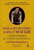 HASTA AL QUE NO LE GUSTA, LE GUSTA Y NO LO SABE: II PREGON HETERODOXO DE LA SEMANA SANTA DE SEVILLA - 9788494976018 - JULIO MUÑOZ GIJON