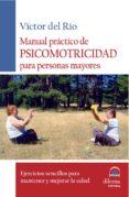 MANUAL PRACTICO DE PSICOMOTRICIDAD PARA PERSONAS MAYORES - 9788496079618 - VICTOR DEL RIO