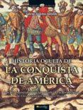 HISTORIA OCULTA DE LA CONQUISTA DE AMÉRICA (EBOOK) - 9788497636018 - GABRIEL SANCHEZ SORONDO