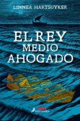 EL REY MEDIO AHOGADO - 9788498388718 - LINNEA HARTSUYKER