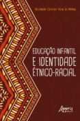 Descargar un libro electrónico gratuito EDUCAÇÃO INFANTIL E IDENTIDADE ÉTNICO-RACIAL de ARLEANDRA CRISTINA TALIN DO AMARAL (Spanish Edition) 9788547321918 FB2 iBook