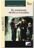 EL DEFENSOR TIENE LA PALABRA - 9789567799718 - PETRE BELLU