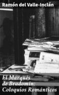 Descarga de libros electrónicos de Rapidshare EL MARQUÉS DE BRADOMÍN: COLOQUIOS ROMÁNTICOS 4057664147028 (Literatura española) de RAMON DEL VALLE-INCLAN PDF DJVU MOBI