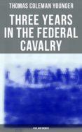 Descarga gratuita de libros electrónicos scribd THREE YEARS IN THE FEDERAL CAVALRY (CIVIL WAR MEMOIR) (Literatura española)  de THOMAS COLEMAN YOUNGER 4057664559128