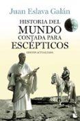 HISTORIA DEL MUNDO CONTADA PARA ESCEPTICOS - 9788408123828 - JUAN ESLAVA GALAN