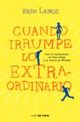 CUANDO IRRUMPE LO EXTRAORDINARIO - 9788415594628 - ERIN LANGE