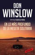 EN LO MÁS PROFUNDO DE LA MESETA SOLITARIA (LOS MISTERIOS DE NEAL CAREY 3) - 9788416195428 - DON WINSLOW