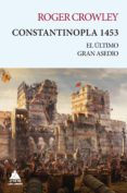 CONSTANTINOPLA 1453: EL ULTIMO GRAN ASEDIO - 9788416222728 - ROGER CROWLEY
