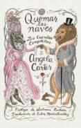 QUEMAR LAS NAVES: LOS CUENTOS COMPLETOS - 9788416677528 - ANGELA CARTER