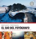 OJO DEL FOTOGRAFO (2017) - 9788416965328 - MICHAEL FREEMAN