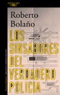 LOS SINSABORES DEL VERDADERO POLICIA - 9788420431628 - ROBERTO BOLAÑO