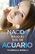NACIDA BAJO EL SOL DE ACUARIO - 9788420488028 - FLORENCIA BONELLI