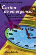 COCINA DE EMERGENCIA: PARA RESOLVER SITUACIONES IMPREVISTAS - 9788420642628 - ALICIA BUSTOS PUECHE