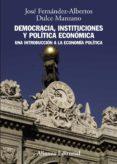 DEMOCRACIA, INSTITUCIONES Y POLITICA ECONOMICA: UNA INTRODUCCION A LA ECONOMIA POLITICA - 9788420691428 - JOSE ALBERTO FERNANDEZ LOPEZ