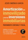 AMORTIZACION DEL INMOVILIZADO Y DE LAS INVERSIONES INMOBILIARIAS (3ª ED.) (ADAPTADO A LA NORMATIVA DE LOS PLANES CONTABLES DE 2007: PGC Y PGC DE PYMES Y A LA NORMATIVA FISCAL VIGENTE) - 9788423427628 - JESUS OMEÑACA GARCIA
