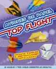AVIONES DE PAPEL. TOP FLIGHT - 9788428542128 - VV.AA.
