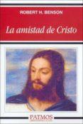 LA AMISTAD DE CRISTO - 9788432131028 - ROBERT H. BENSON