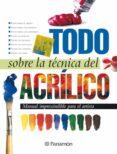 TODO SOBRE LA TECNICA DEL ACRILICO - 9788434225428 - VV.AA.