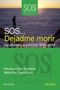 SOS... DEJADME MORIR: AYUDANDO A ACEPTAR LA MUERTE - 9788436820928 - FRANCISCO CRUZ QUINTANA