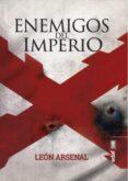 ENEMIGOS DEL IMPERIO - 9788441438828 - LEON ARSENAL