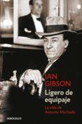 LIGERO DE EQUIPAJE: LA VIDA DE ANTONIO MACHADO - 9788466334228 - IAN GIBSON
