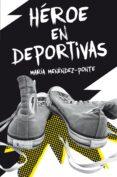 HÉROE EN DEPORTIVAS - 9788467591828 - MARIA MENENDEZ-PONTE