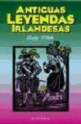 ANTIGUAS LEYENDAS IRLANDESAS - 9788477207528 - WILDE (LADY)
