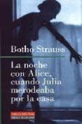 LA NOCHE CON ALICE, CUANDO JULIA MERODEABA POR LA CASA - 9788481095128 - BOTHO STRAUSS