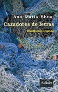 CAZADORES DE LETRAS - 9788483930328 - ANA MARIA SHUA