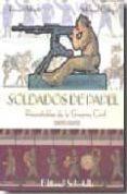 SOLDADOS DE PAPEL: RECORTABLES DE LA GUERRA CIVIL (1936-1939) - 9788484123828 - RICARD MARTI