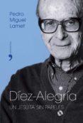 DIEZ-ALEGRIA: UN JESUITA SIN PAPELES - 9788484604228 - PEDRO MIGUEL LAMET